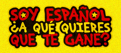 SOY ESPAÑOL, ESPAÑOL, ESPAÑOL... ¿A QUÉ QUIERES QUE TE GANE?