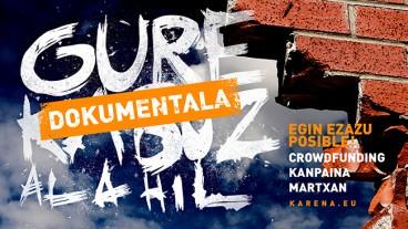 'Gure kabuz ala hil' dokumentala finantzatzeko crowdfunding kanpaina