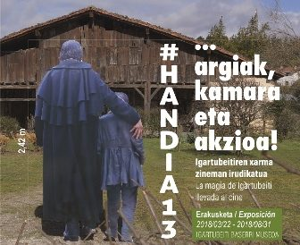 #Handia13... argiak, kamara eta akzioa! erakusketa Igartubeiti Baserri Museoan