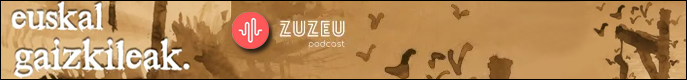 zuzeu podcast mega euskalGaizkileak