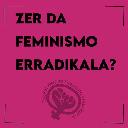 Zer da feminismo erradikala?